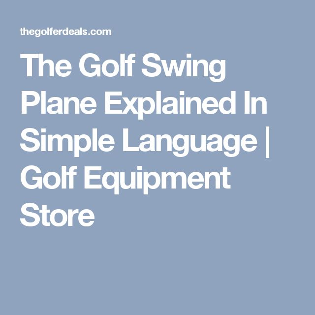 The Golf Swing Plane Explained In Simple Language | Golf Equipment Store
