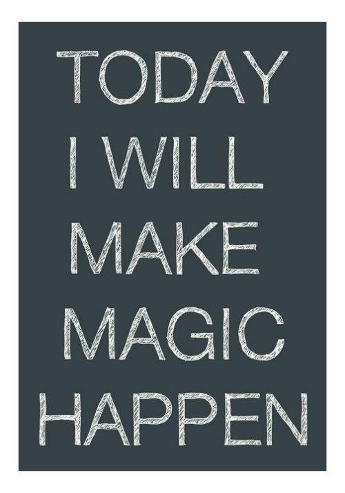 Today I will make magic happen ! :)