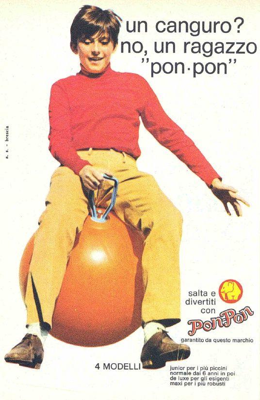 Pallone Pon-Pon era un pallone dal volume esorbitante in gomma  spessissima e dotato di maniglione, prodotto, recitava la pubblicità, nelle versioni mini, midi, maxi (per i più grandicelli) e Deluxe (per gli esigenti). Anno 1972, produzione Ledragomma di Osoppo (UD). Si utilizzava, nel caso qualcuno non lo sapesse, sedendocisi sopra e saltellando qua e là come un canguro.