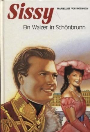 Sissy ein Walzer in Schönbrunn / Marieluise: von Ingenheim, Marieluise