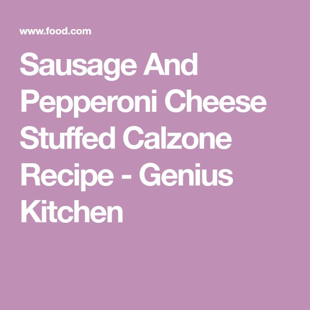 Sausage And Pepperoni Cheese Stuffed Calzone Recipe - Genius Kitchen