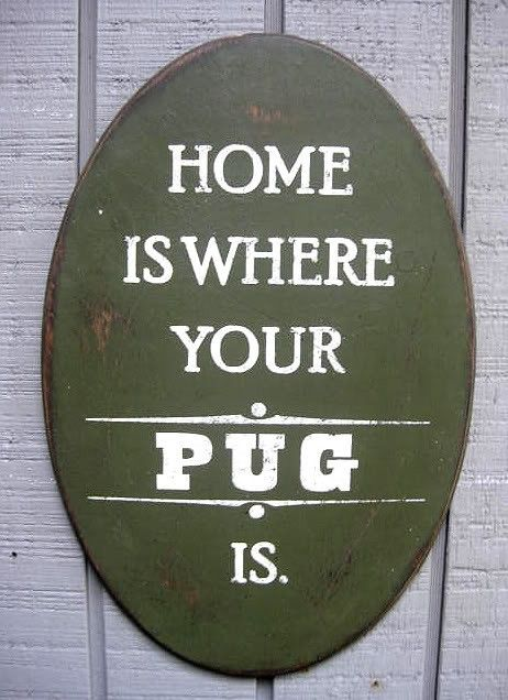 PRIMITIVE SIGN - Home Is Where Your Pug Is or Pugs Are. $20.00, via Etsy.