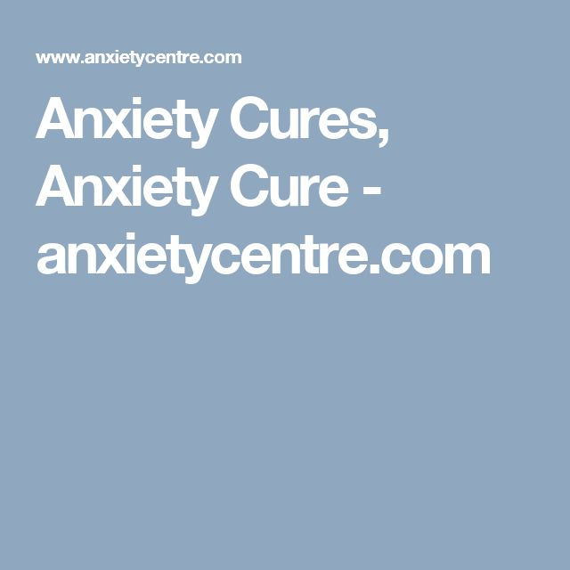Anxiety Cures, Anxiety Cure - anxietycentre.com