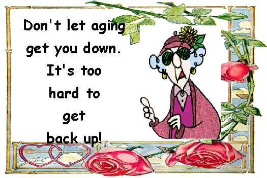 Wise words from Maxine on aging!