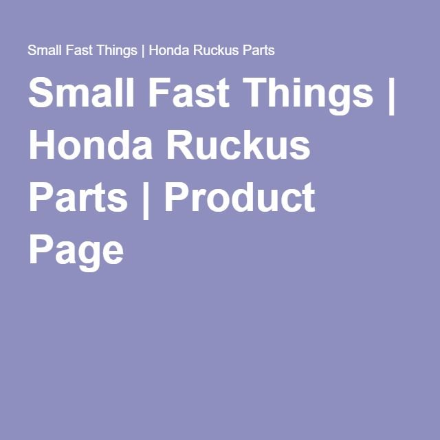 Small Fast Things | Honda Ruckus Parts | Product Page