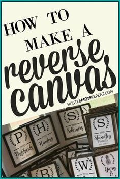 10 easy steps on how to make a reverse canvas sign! These reverse canvases make the perfect gift for any occasion. @HustleMomRepeat #DIY #ReverseCanvas