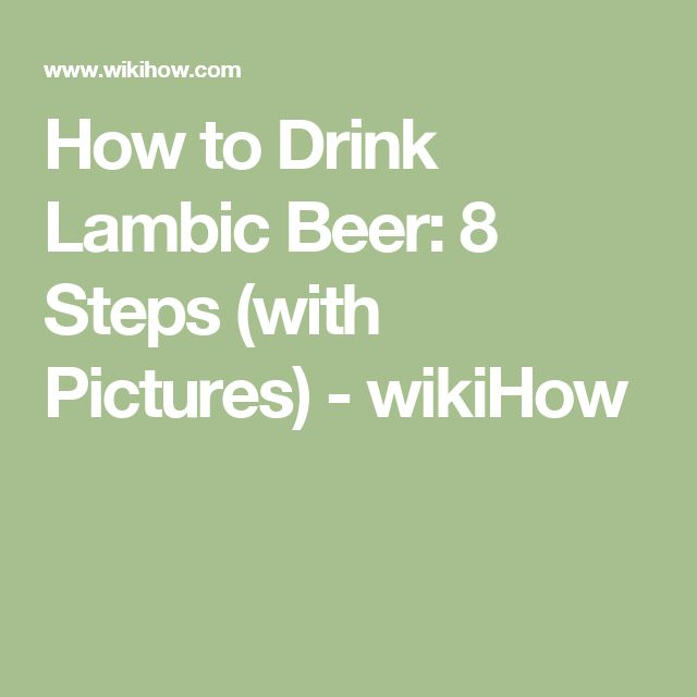 How to Drink Lambic Beer: 8 Steps (with Pictures) - wikiHow