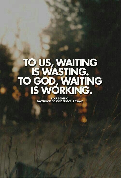 God's timing is always perfect. It takes a whole lot of patience and a whole lot of Faith. <3