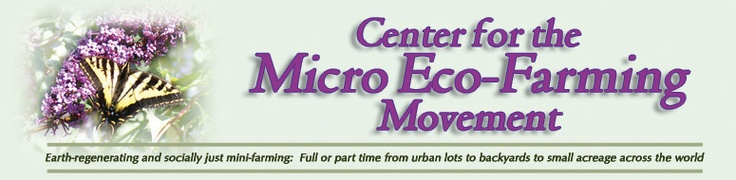 """Micro Eco-Farm"" (MEF) defines the new sustainable local mini-farms from urban greenhouses to backyard gardens to small rural 1 to 25-acre parcels."
