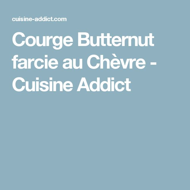 Courge Butternut farcie au Chèvre - Cuisine Addict