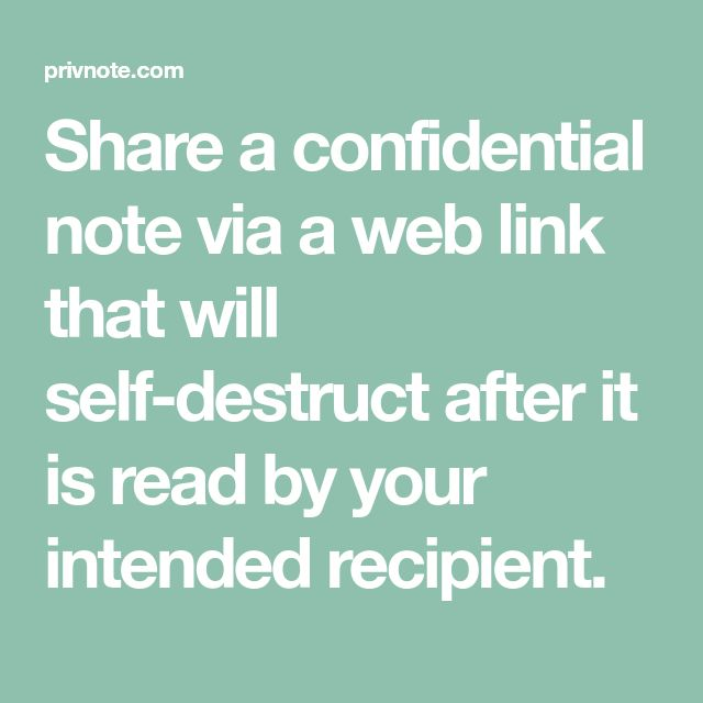Share a confidential note via a web link that will self-destruct after it is read by your intended recipient.