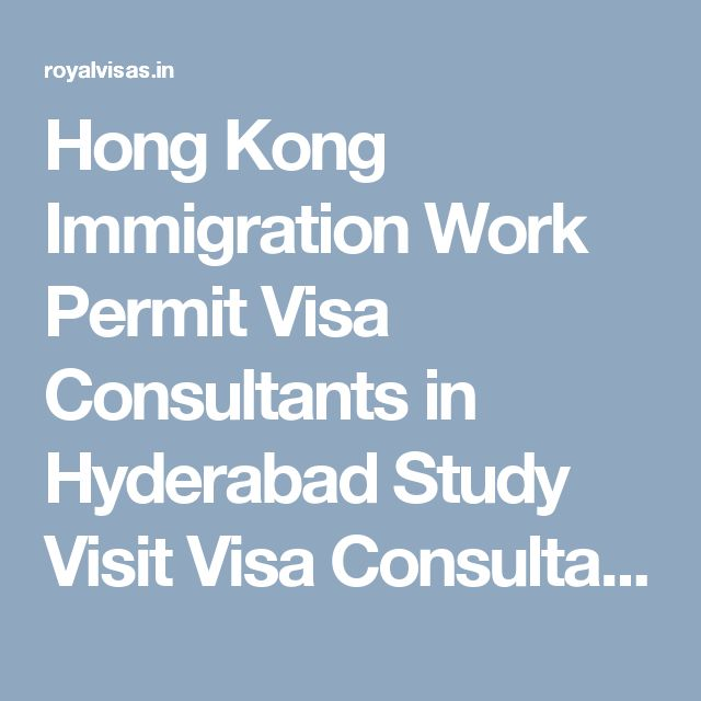 Hong Kong Immigration Work Permit Visa Consultants in Hyderabad Study Visit Visa Consultants | Best Visa and Immigration PR Visa Consultants in Hyderabad