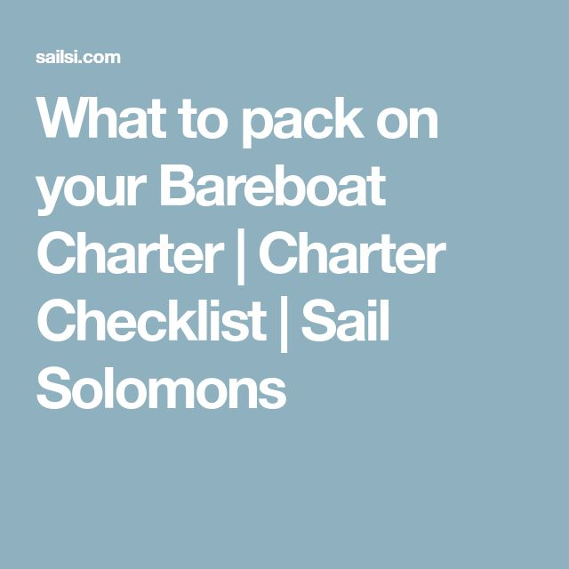 What to pack on your Bareboat Charter | Charter Checklist | Sail Solomons