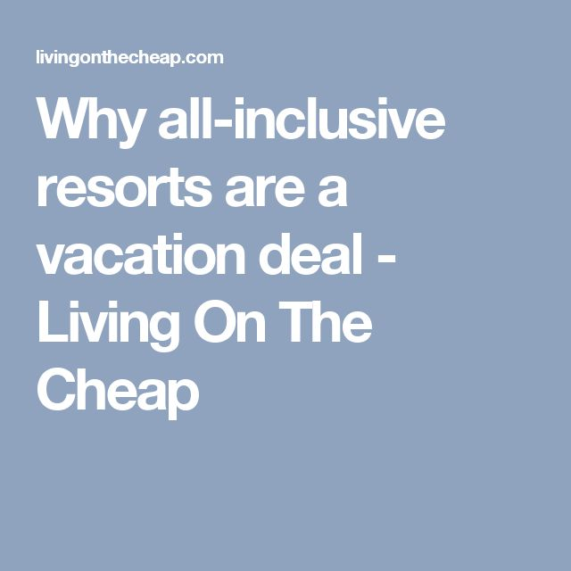 Why all-inclusive resorts are a vacation deal - Living On The Cheap