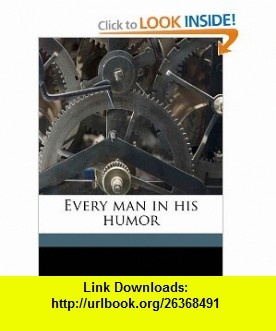 Every man in his humor (9781177923453) Ben Jonson, Henry Holland Carter , ISBN-10: 1177923459  , ISBN-13: 978-1177923453 ,  , tutorials , pdf , ebook , torrent , downloads , rapidshare , filesonic , hotfile , megaupload , fileserve