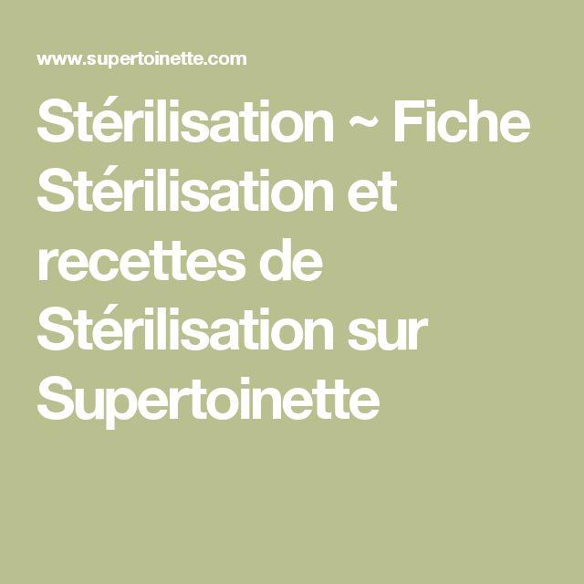 Stérilisation ~ Fiche Stérilisation et recettes de Stérilisation sur Supertoinette