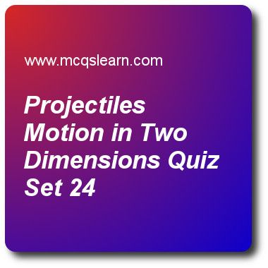 Projectiles Motion in Two Dimensions Quizzes: A level physics Quiz 24 Questions and Answers - Practice physics quizzes based questions and answers to study projectiles motion in two dimensions quiz with answers. Practice MCQs to test learning on projectiles motion in two dimensions, magnetic field in physics, x-ray attenuation, stretching materials, a levels physics problems quizzes. Online projectiles motion in two dimensions worksheets has multiple choice Quiz question as a stone is…