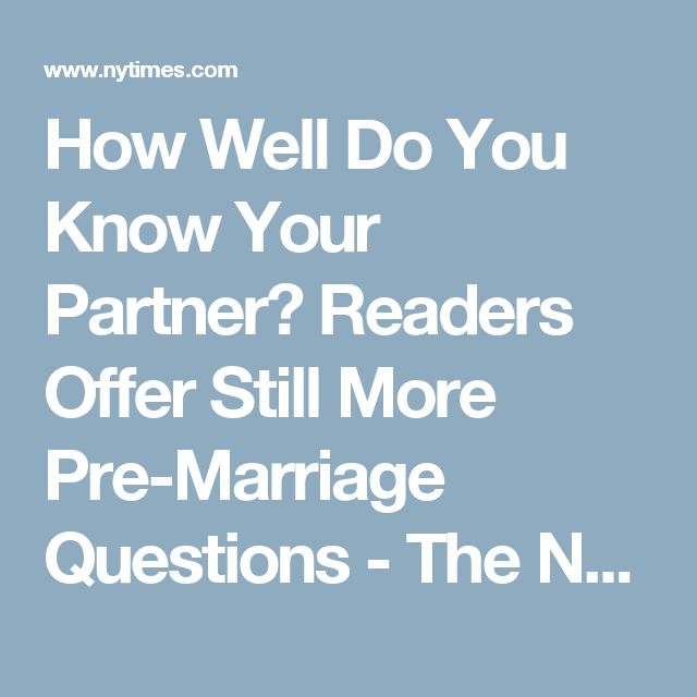 How Well Do You Know Your Partner? Readers Offer Still More Pre-Marriage Questions - The New York Times