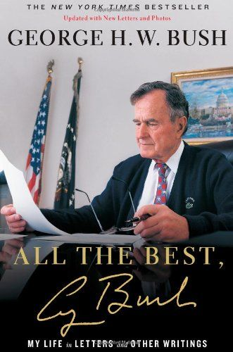 All the Best, George Bush: My Life in Letters and Other Writings/George H.W. Bush