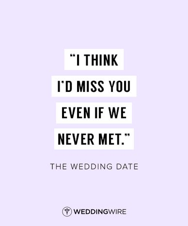 "Famous Wedding Quotes I Think I'd Miss You Even If We Never Met""  The Wedding Date Love"