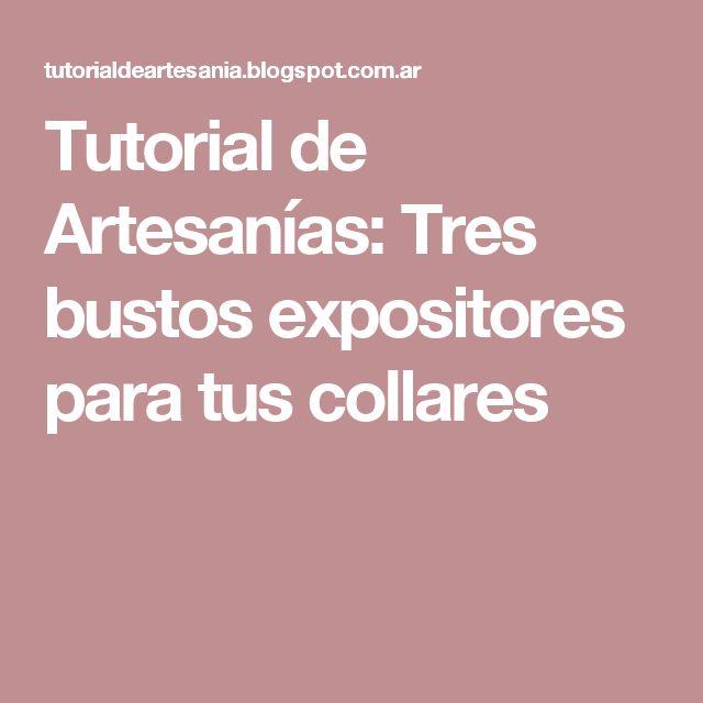 Tutorial de Artesanías: Tres bustos expositores para tus collares