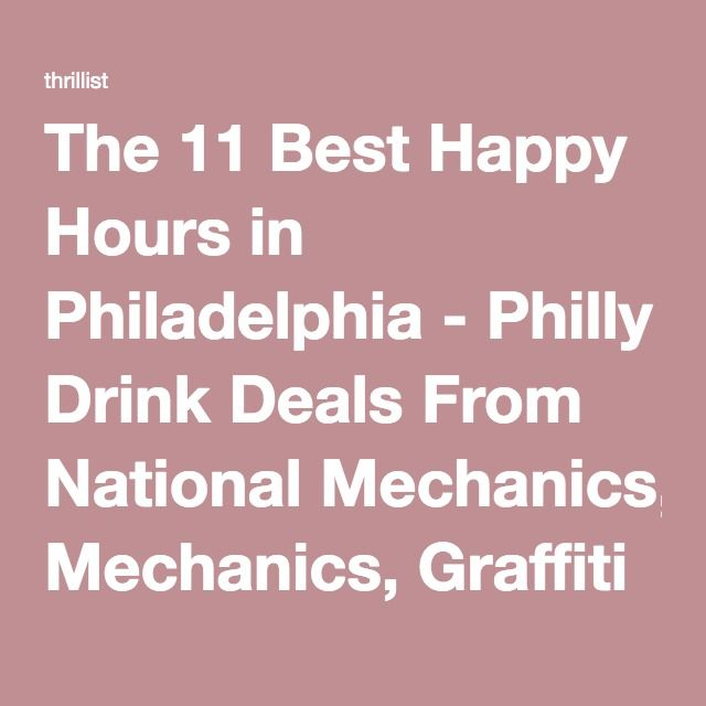 The 11 Best Happy Hours in Philadelphia - Philly Drink Deals From National Mechanics, Graffiti Bar