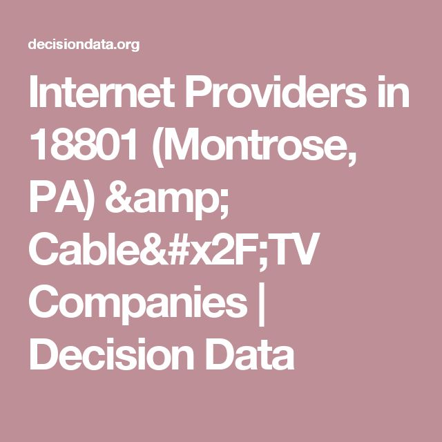 Internet Providers in 18801 (Montrose, PA) & Cable/TV Companies | Decision Data