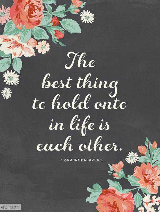 """""""The best thing to hold onto in life is each other"""" #AudreyHepburn   Free Printable Floral Chalkboard Love Quote Print #ElliBlog #Elline   @Elli Schweizer Schweizer Schweizer"""