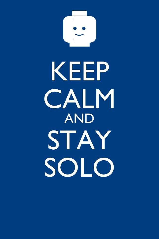 KEEP CALM AND STAY SOLO