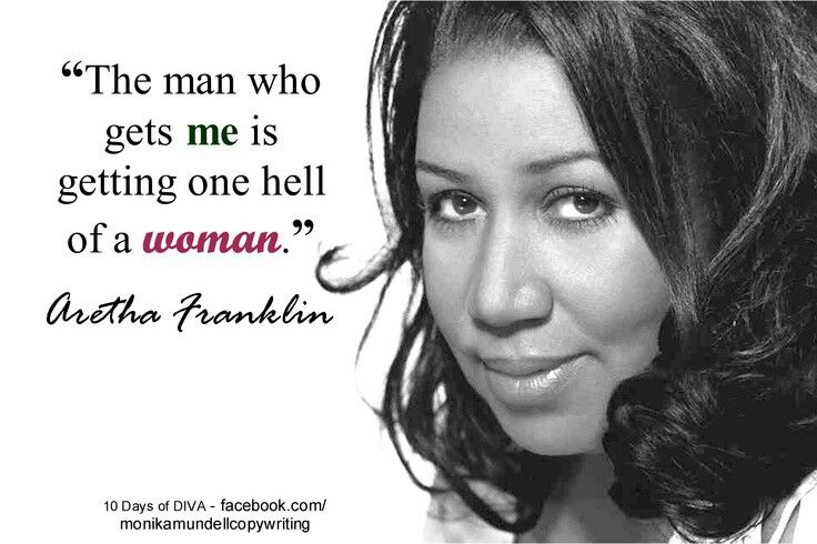 """The man who gets ME is getting one hell of a woman"" - Aretha Franklin"