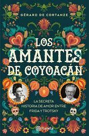 Los Amantes de #Coyoacán La secreta #historia de #amor entre #Frida y #Trotsky Autor: Gérard de Cortanze (Grupo Editorial Planeta) (Bs. 35.000,ºº) 1937. Perseguidos por el #fascismo y las fuerzas estalinistas, #LeónTrotsky y su esposa, #NataliaSedova, llegan a #México como exiliados. #DiegoRivera y #FridaKahlo les ofrecen refugio en la #CasaAzul y los acogen en su círculo de #intelectuales y #artistas. Tras años de peligros y disputas, la hospitalidad de la pareja mexicana se traduce en…
