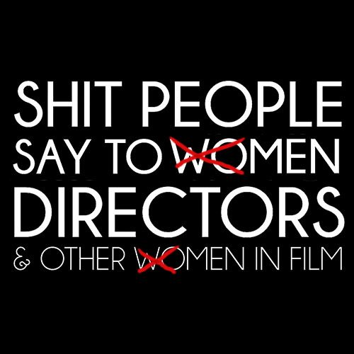 Shit People Say To Male Directors