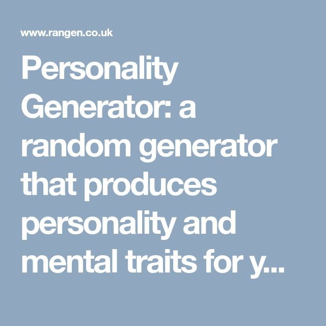 Personality Generator: a random generator that produces personality and mental traits for your character