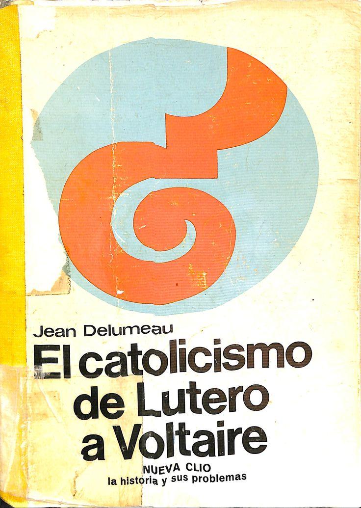 El catolicismo de Lutero a Voltaire / Jean Delumeau ; [tradución y apéndice bibliográfico por Miguel Candel]