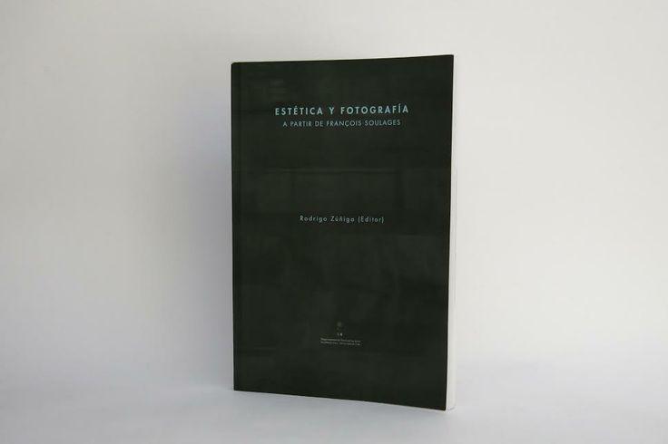 """Nuevo libro del Departamento de Teoría de las Artes ya se encuentra disponible: """"Estética y Fotografía a partir de François Soulages"""". Editado por Rodrigo Zúñiga. Más detalles aquí http://uchile.cl/a100221"""