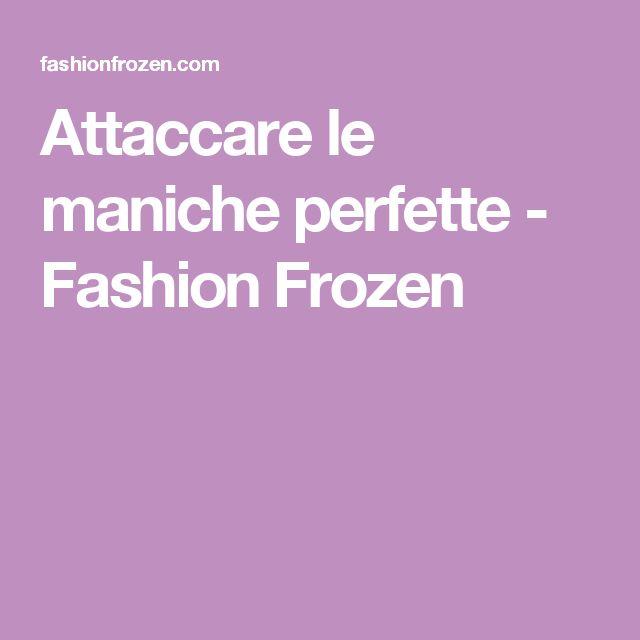 Attaccare le maniche perfette - Fashion Frozen