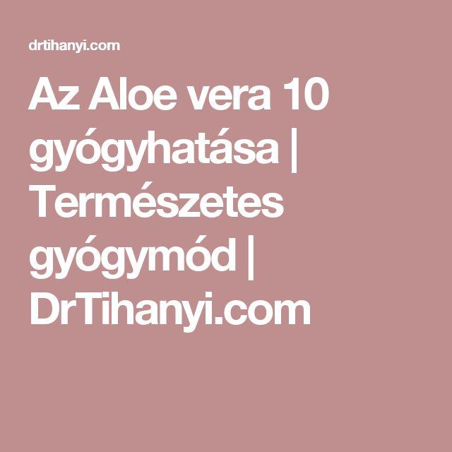 Az Aloe vera 10 gyógyhatása | Természetes gyógymód | DrTihanyi.com