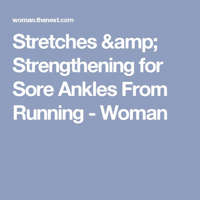 Stretches & Strengthening for Sore Ankles From Running - Woman