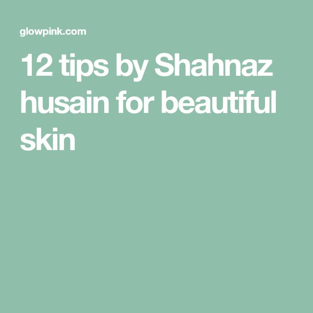 12 tips by Shahnaz husain for beautiful skin