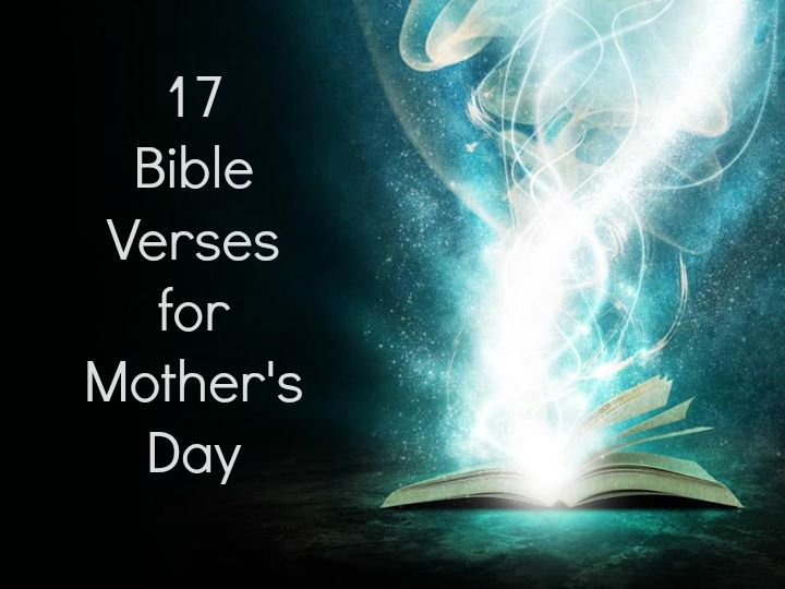 17 Mothers Day Bible Verses.  You can use this list for inspiration in Mother's Day greetings, in sermons, or other events where you wish to honor moms.