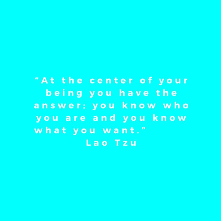 """""""At the center of your being you have the answer; you know who you are and you know what you want."""" Lao Tzu, quote"""