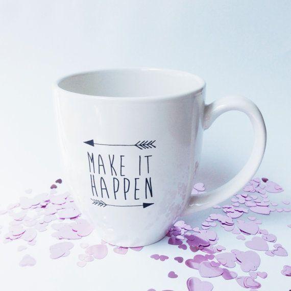 Make It Happen Mug - Personalized Mug - Unique Coffee Mug - Inspiration - New Job Gift - Graduation Gift - Birthday Gift