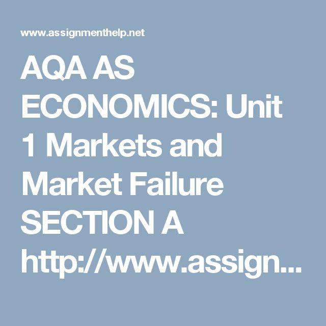 AQA AS ECONOMICS: Unit 1 Markets and Market Failure SECTION A http://www.assignmenthelp.net/as-economics-unit-1-section-a #AQA #ASlevel #Alevel #Economics #ASeconomicc #GCSEeconomics