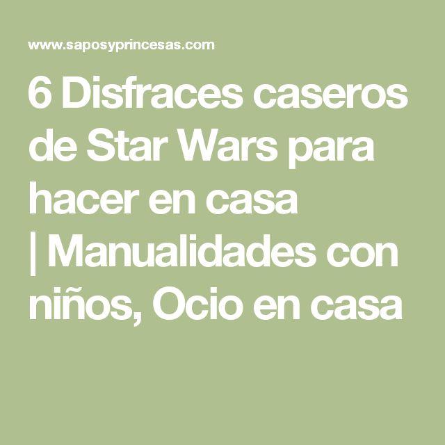 6 Disfraces caseros de Star Wars para hacer en casa |Manualidades con niños, Ocio en casa