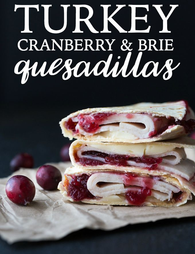 Turkey, Cranberry & Brie Quesadillas - A simple lunch or snack that ...