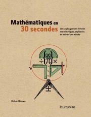 Mathématiques en 30 secondes: Les 50 grandes théories en math. - Richard Brown