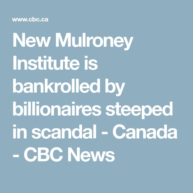 New Mulroney Institute is bankrolled by billionaires steeped in scandal - Canada - CBC News