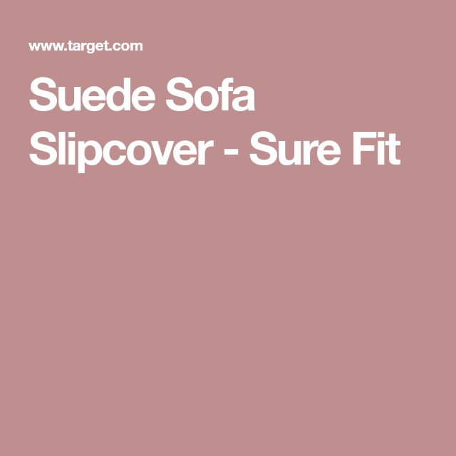 Suede Sofa Slipcover - Sure Fit
