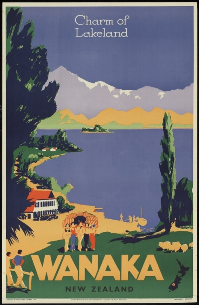 New Zealand Railways. Publicity Branch :Charm of Lakeland; Wanaka, New Zealand. Printed by Whitcombe  Tombs Ltd. Issued by the Publicity Branch, New Zealand Railways, in conjunction with Wanaka Hotel Limited. Railways Studios [1930s?]