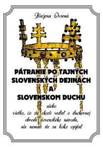 Blažena Ovsená: Pátranie po tajných slovenských dejinách a slovenskom duchu, alebo všetko, čo ste chceli vedieť o duchovnej obrode slovenského národa, ale nemali ste sa koho opýtať
